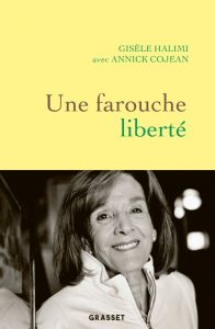 """Une farouche liberté"" by Gisèle Halimi with Annick Cojean"